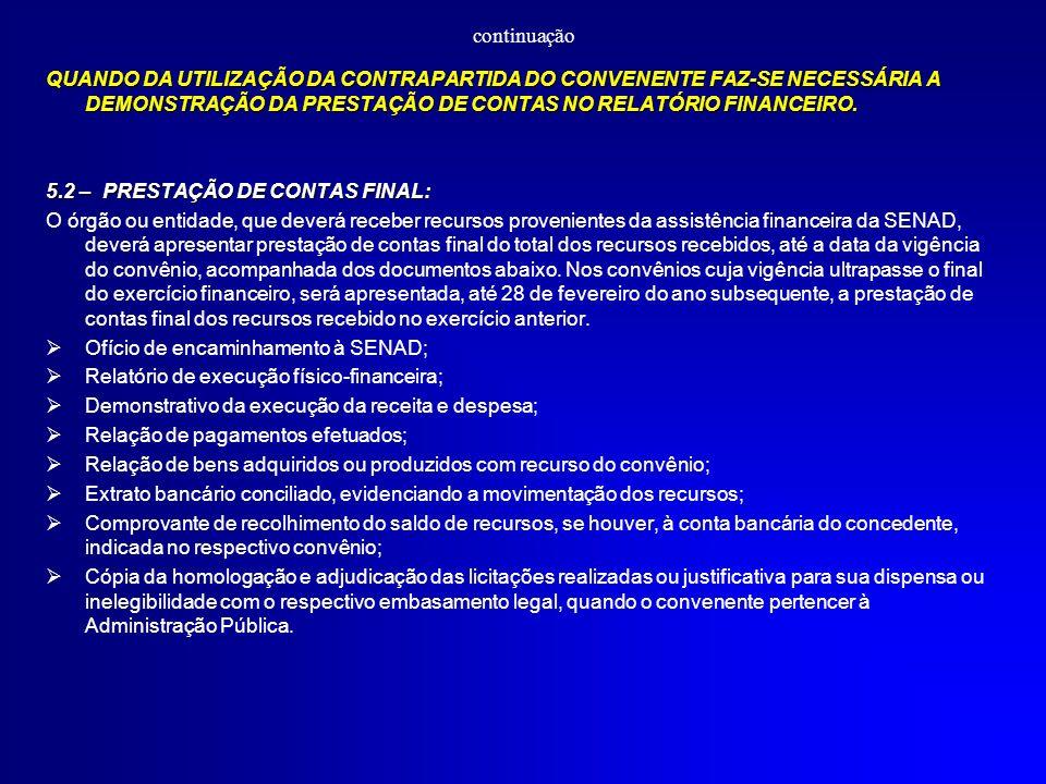 continuação QUANDO DA UTILIZAÇÃO DA CONTRAPARTIDA DO CONVENENTE FAZ-SE NECESSÁRIA A DEMONSTRAÇÃO DA PRESTAÇÃO DE CONTAS NO RELATÓRIO FINANCEIRO. 5.2 –