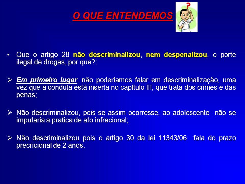 O QUE ENTENDEMOS não descriminalizounem despenalizouQue o artigo 28 não descriminalizou, nem despenalizou, o porte ilegal de drogas, por que?: Em prim