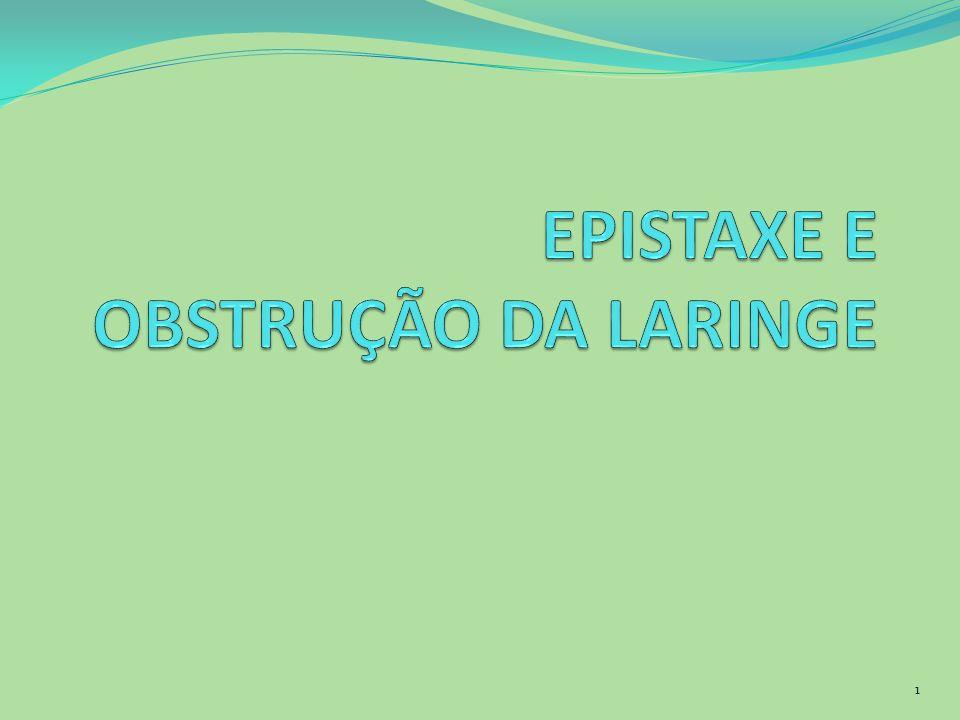 EPISTAXE Causada pela ruptura de vasos mínimos da mucosa nasal Associada à : infecções locais (sinusite, rinite) Ressecamento de mucosas nasais Inalação de drogas (cocaína) Traumatismo Hipertensão Tumor Uso de aspirina 2