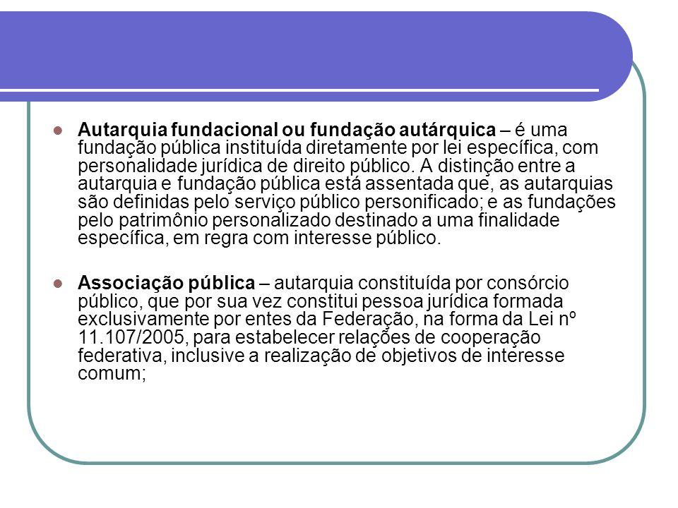 Autarquia fundacional ou fundação autárquica – é uma fundação pública instituída diretamente por lei específica, com personalidade jurídica de direito