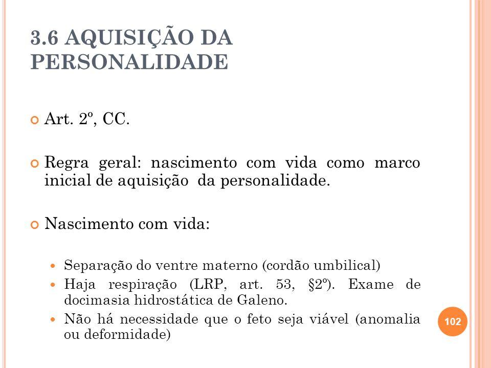 3.6 AQUISIÇÃO DA PERSONALIDADE Art. 2º, CC. Regra geral: nascimento com vida como marco inicial de aquisição da personalidade. Nascimento com vida: Se