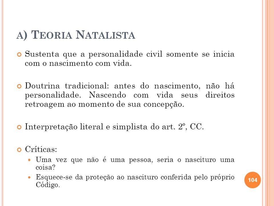 A ) T EORIA N ATALISTA Sustenta que a personalidade civil somente se inicia com o nascimento com vida. Doutrina tradicional: antes do nascimento, não