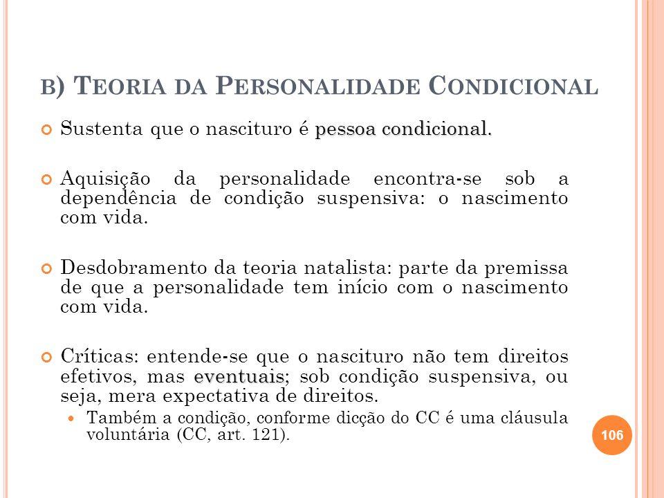 B ) T EORIA DA P ERSONALIDADE C ONDICIONAL pessoa condicional. Sustenta que o nascituro é pessoa condicional. Aquisição da personalidade encontra-se s
