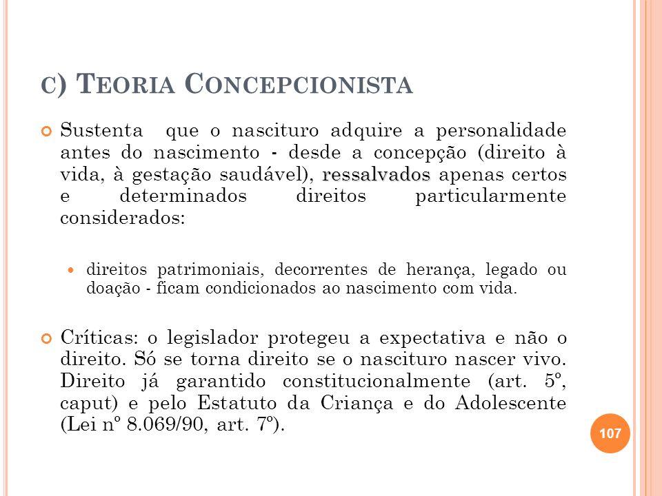 C ) T EORIA C ONCEPCIONISTA ressalvados Sustenta que o nascituro adquire a personalidade antes do nascimento - desde a concepção (direito à vida, à ge