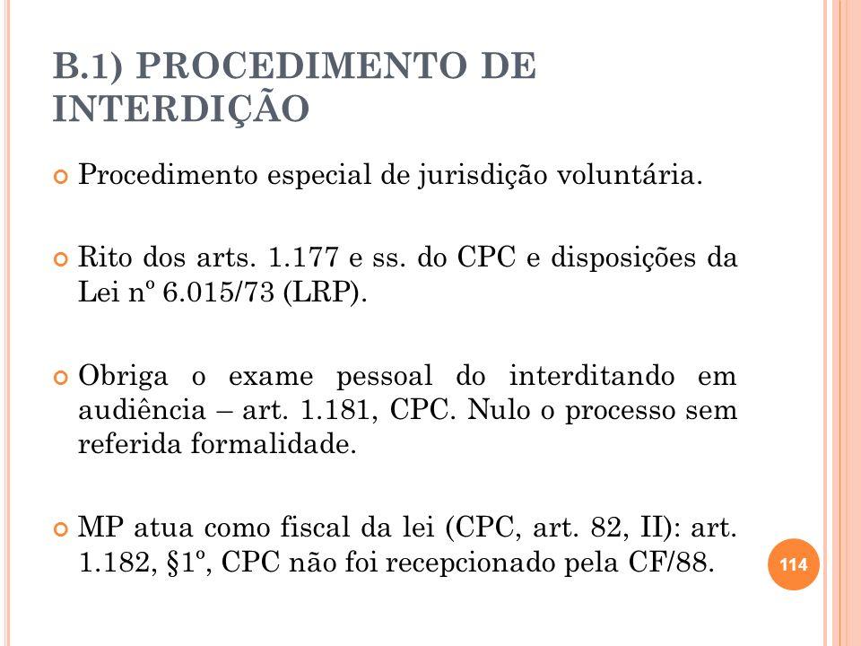 B.1) PROCEDIMENTO DE INTERDIÇÃO Procedimento especial de jurisdição voluntária. Rito dos arts. 1.177 e ss. do CPC e disposições da Lei nº 6.015/73 (LR