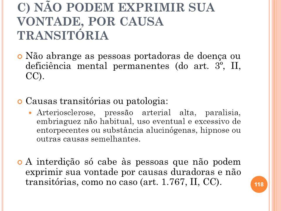 C) NÃO PODEM EXPRIMIR SUA VONTADE, POR CAUSA TRANSITÓRIA Não abrange as pessoas portadoras de doença ou deficiência mental permanentes (do art. 3º, II