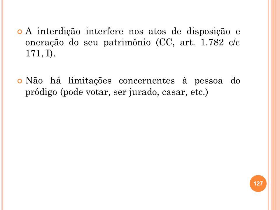 A interdição interfere nos atos de disposição e oneração do seu patrimônio (CC, art. 1.782 c/c 171, I). Não há limitações concernentes à pessoa do pró