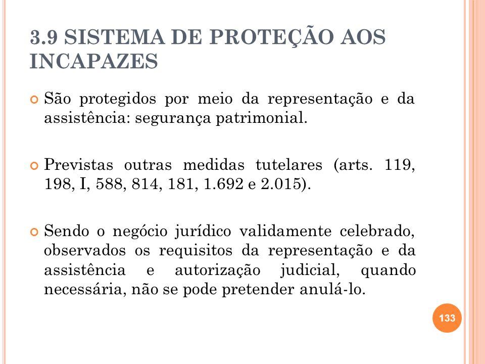 3.9 SISTEMA DE PROTEÇÃO AOS INCAPAZES São protegidos por meio da representação e da assistência: segurança patrimonial. Previstas outras medidas tutel