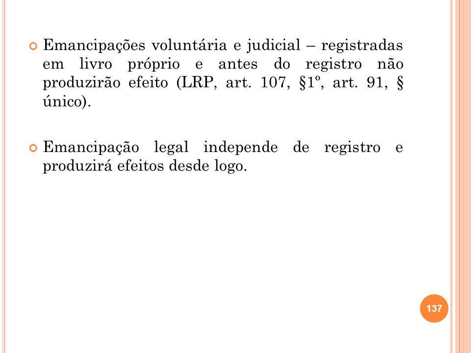 Emancipações voluntária e judicial – registradas em livro próprio e antes do registro não produzirão efeito (LRP, art. 107, §1º, art. 91, § único). Em