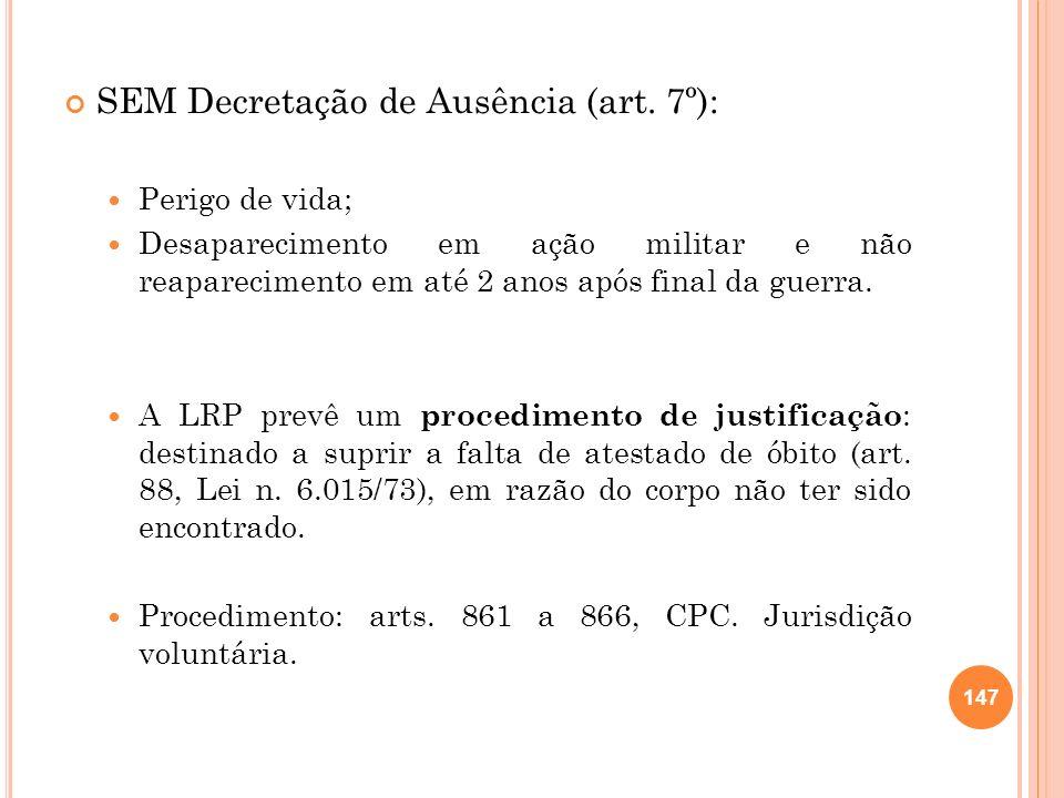 SEM Decretação de Ausência (art. 7º): Perigo de vida; Desaparecimento em ação militar e não reaparecimento em até 2 anos após final da guerra. A LRP p