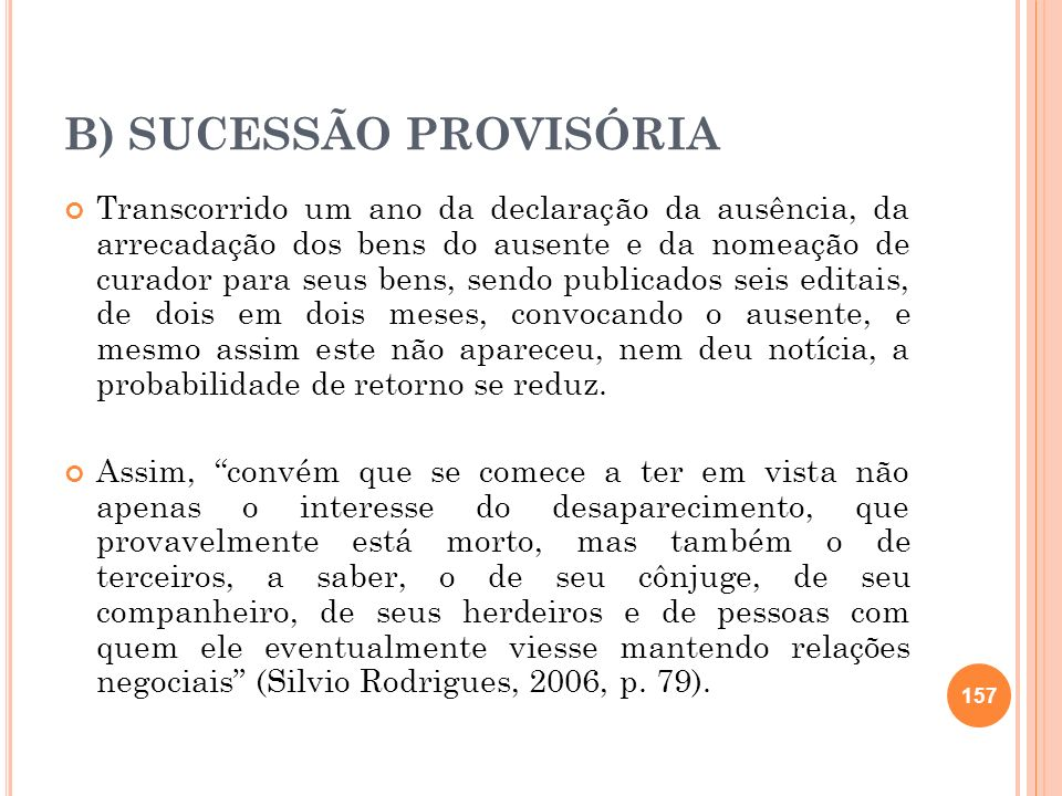 B) SUCESSÃO PROVISÓRIA Transcorrido um ano da declaração da ausência, da arrecadação dos bens do ausente e da nomeação de curador para seus bens, send