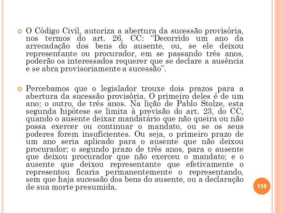 O Código Civil, autoriza a abertura da sucessão provisória, nos termos do art. 26, CC: Decorrido um ano da arrecadação dos bens do ausente, ou, se ele