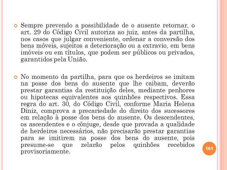 Sempre prevendo a possibilidade de o ausente retornar, o art. 29 do Código Civil autoriza ao juiz, antes da partilha, nos casos que julgar conveniente