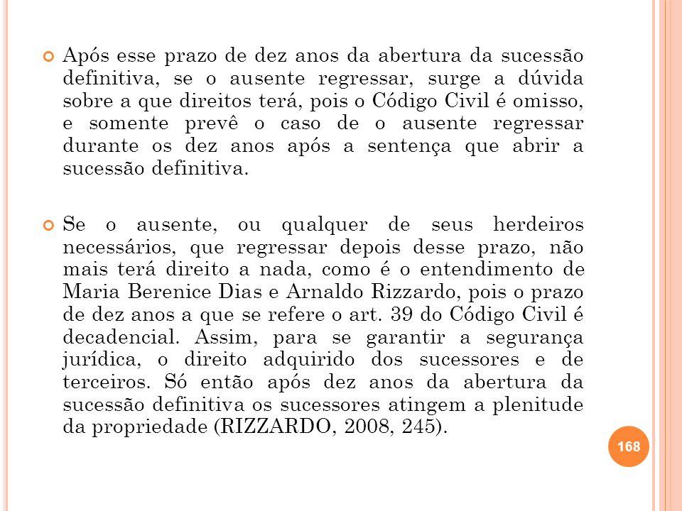 Após esse prazo de dez anos da abertura da sucessão definitiva, se o ausente regressar, surge a dúvida sobre a que direitos terá, pois o Código Civil