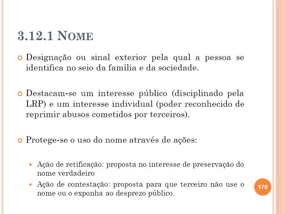 3.12.1 N OME Designação ou sinal exterior pela qual a pessoa se identifica no seio da família e da sociedade. Destacam-se um interesse público (discip