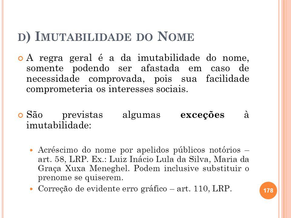 D ) I MUTABILIDADE DO N OME A regra geral é a da imutabilidade do nome, somente podendo ser afastada em caso de necessidade comprovada, pois sua facil