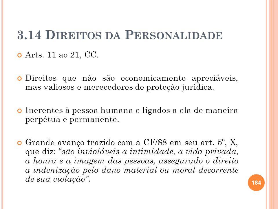 3.14 D IREITOS DA P ERSONALIDADE Arts. 11 ao 21, CC. Direitos que não são economicamente apreciáveis, mas valiosos e merecedores de proteção jurídica.