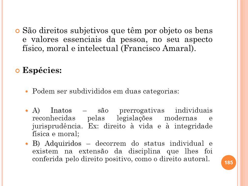 São direitos subjetivos que têm por objeto os bens e valores essenciais da pessoa, no seu aspecto físico, moral e intelectual (Francisco Amaral). Espé