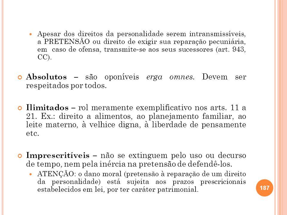 Apesar dos direitos da personalidade serem intransmissíveis, a PRETENSÃO ou direito de exigir sua reparação pecuniária, em caso de ofensa, transmite-s