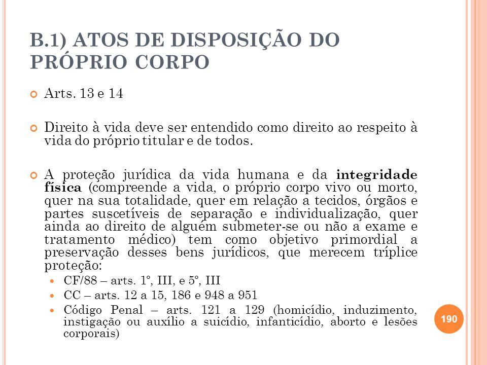 B.1) ATOS DE DISPOSIÇÃO DO PRÓPRIO CORPO Arts. 13 e 14 Direito à vida deve ser entendido como direito ao respeito à vida do próprio titular e de todos