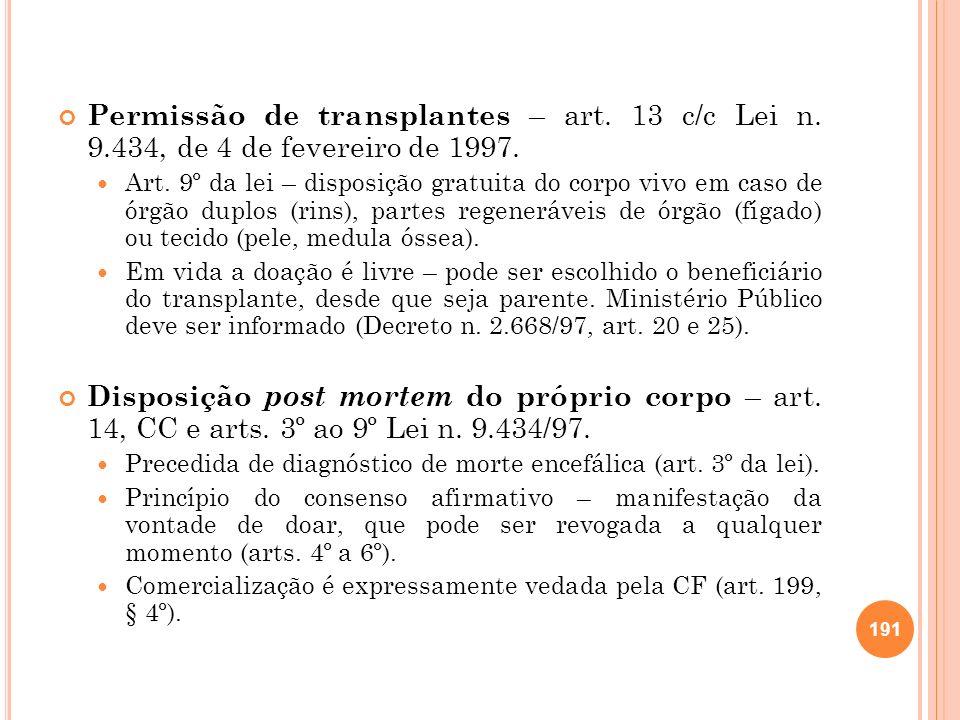 Permissão de transplantes – art. 13 c/c Lei n. 9.434, de 4 de fevereiro de 1997. Art. 9º da lei – disposição gratuita do corpo vivo em caso de órgão d