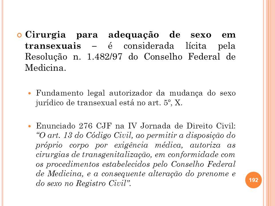 Cirurgia para adequação de sexo em transexuais – é considerada lícita pela Resolução n. 1.482/97 do Conselho Federal de Medicina. Fundamento legal aut