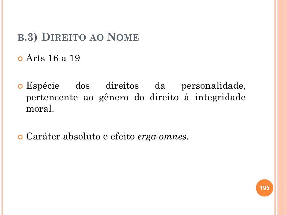 B.3) D IREITO AO N OME Arts 16 a 19 Espécie dos direitos da personalidade, pertencente ao gênero do direito à integridade moral. Caráter absoluto e ef