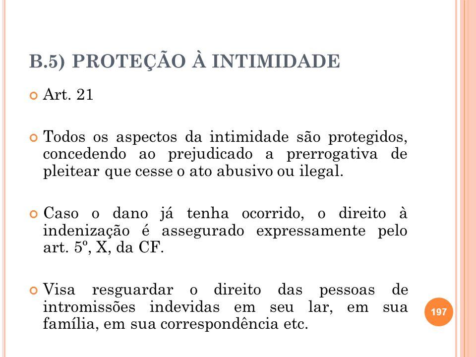 B.5) PROTEÇÃO À INTIMIDADE Art. 21 Todos os aspectos da intimidade são protegidos, concedendo ao prejudicado a prerrogativa de pleitear que cesse o at