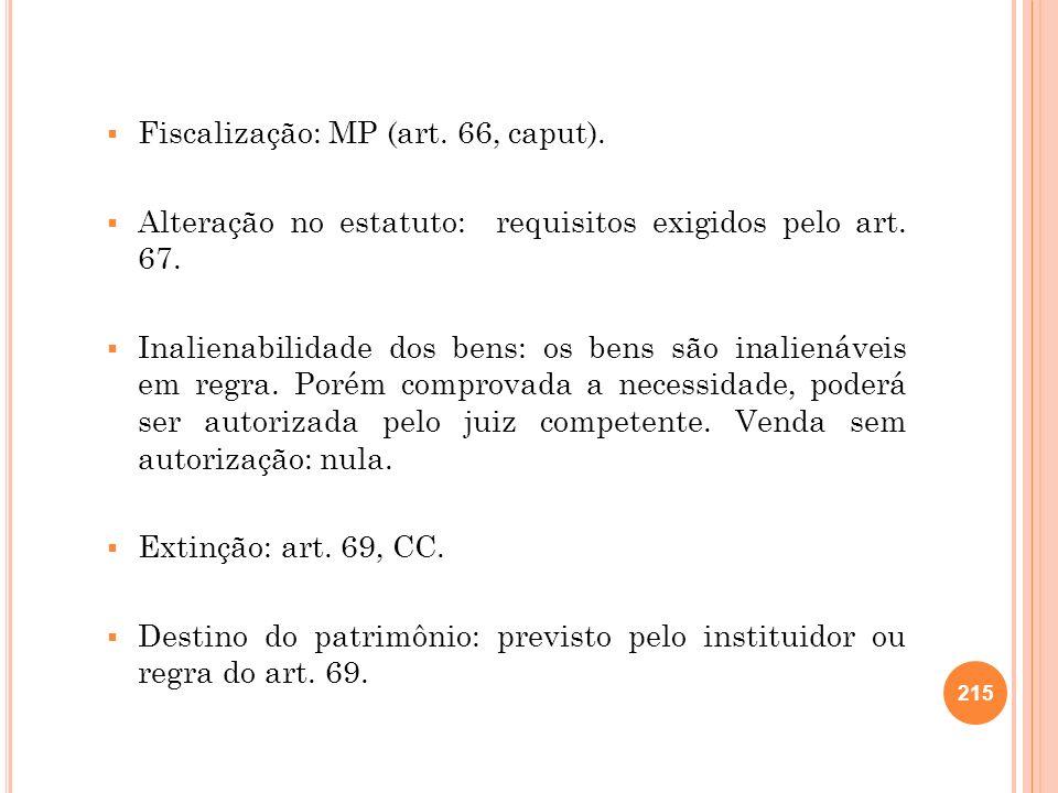 Fiscalização: MP (art. 66, caput). Alteração no estatuto: requisitos exigidos pelo art. 67. Inalienabilidade dos bens: os bens são inalienáveis em reg