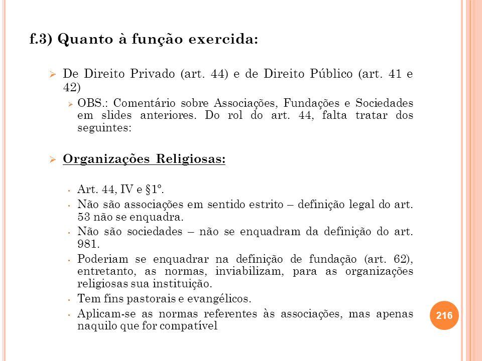 f.3) Quanto à função exercida: De Direito Privado (art. 44) e de Direito Público (art. 41 e 42) OBS.: Comentário sobre Associações, Fundações e Socied