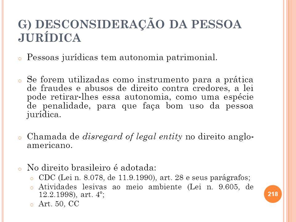 G) DESCONSIDERAÇÃO DA PESSOA JURÍDICA o Pessoas jurídicas tem autonomia patrimonial. o Se forem utilizadas como instrumento para a prática de fraudes
