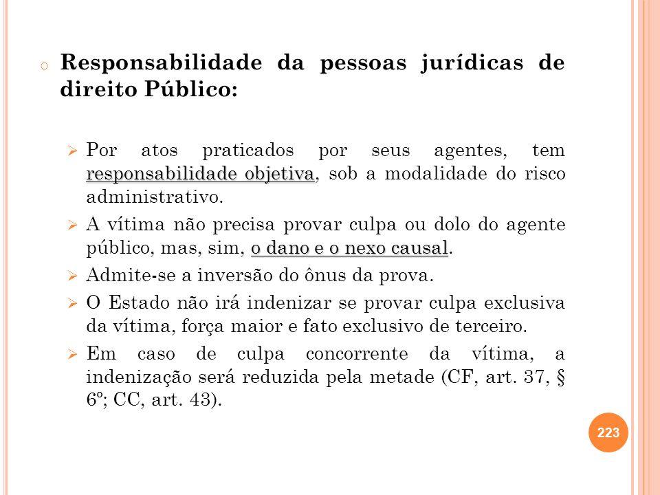o Responsabilidade da pessoas jurídicas de direito Público: responsabilidade objetiva Por atos praticados por seus agentes, tem responsabilidade objet