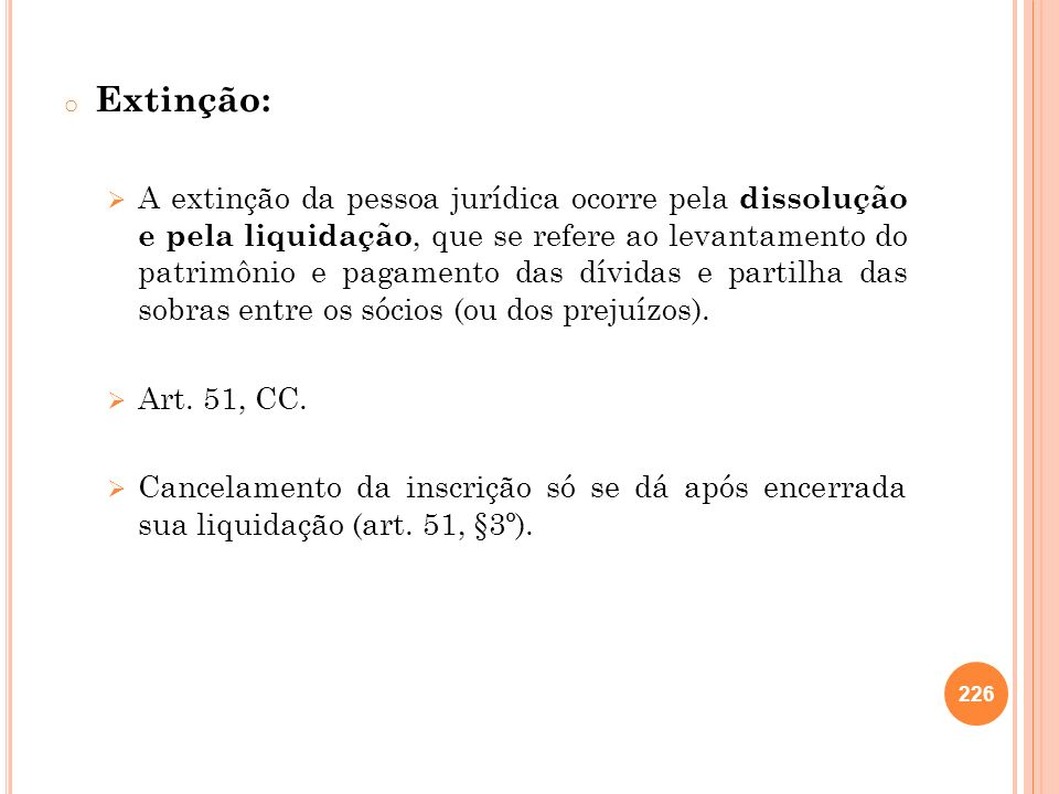 o Extinção: A extinção da pessoa jurídica ocorre pela dissolução e pela liquidação, que se refere ao levantamento do patrimônio e pagamento das dívida