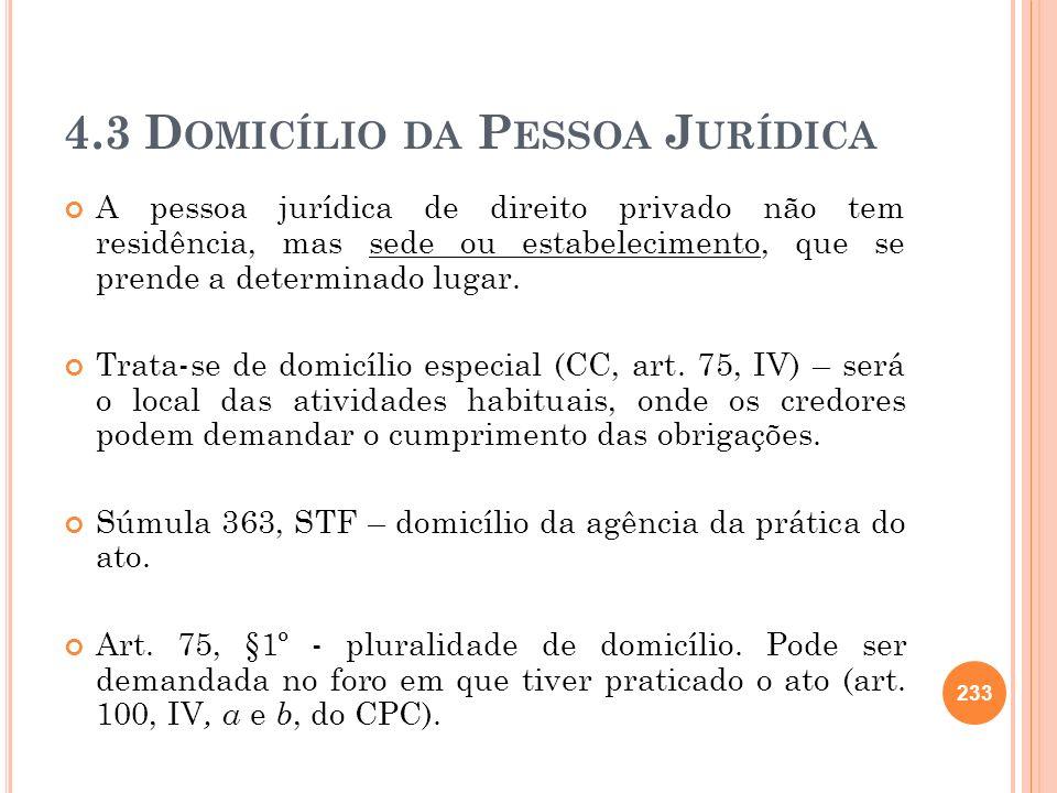 4.3 D OMICÍLIO DA P ESSOA J URÍDICA A pessoa jurídica de direito privado não tem residência, mas sede ou estabelecimento, que se prende a determinado