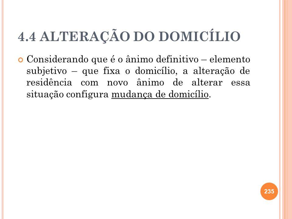 4.4 ALTERAÇÃO DO DOMICÍLIO Considerando que é o ânimo definitivo – elemento subjetivo – que fixa o domicílio, a alteração de residência com novo ânimo