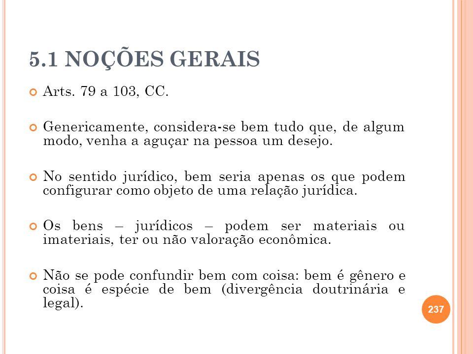 5.1 NOÇÕES GERAIS Arts. 79 a 103, CC. Genericamente, considera-se bem tudo que, de algum modo, venha a aguçar na pessoa um desejo. No sentido jurídico