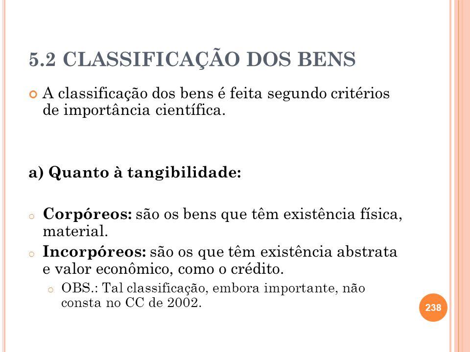 5.2 CLASSIFICAÇÃO DOS BENS A classificação dos bens é feita segundo critérios de importância científica. a) Quanto à tangibilidade: o Corpóreos: são o