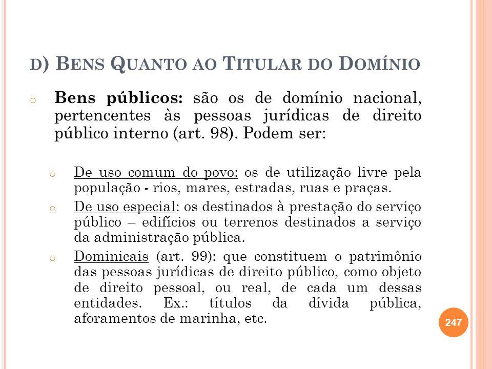 D ) B ENS Q UANTO AO T ITULAR DO D OMÍNIO o Bens públicos: são os de domínio nacional, pertencentes às pessoas jurídicas de direito público interno (a