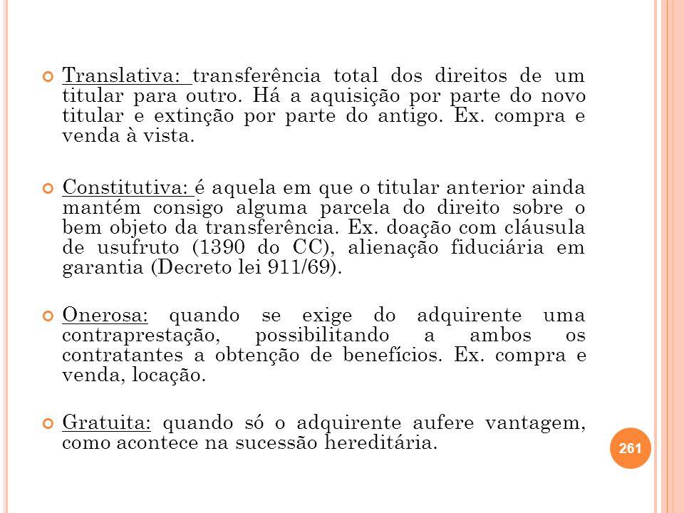 Translativa: transferência total dos direitos de um titular para outro. Há a aquisição por parte do novo titular e extinção por parte do antigo. Ex. c