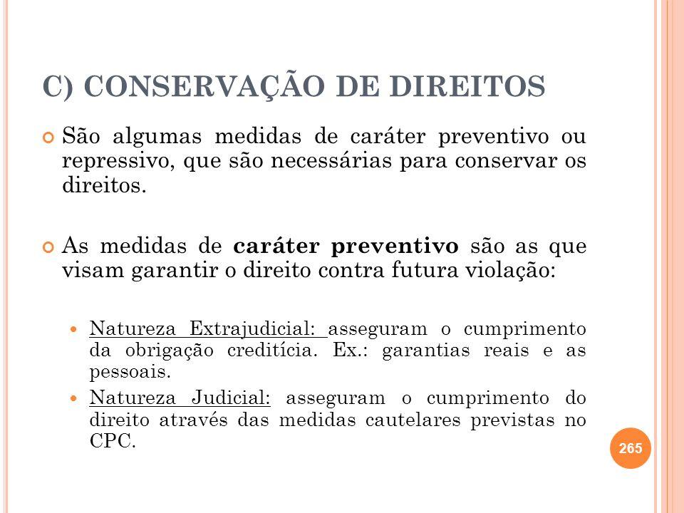 C) CONSERVAÇÃO DE DIREITOS São algumas medidas de caráter preventivo ou repressivo, que são necessárias para conservar os direitos. As medidas de cará