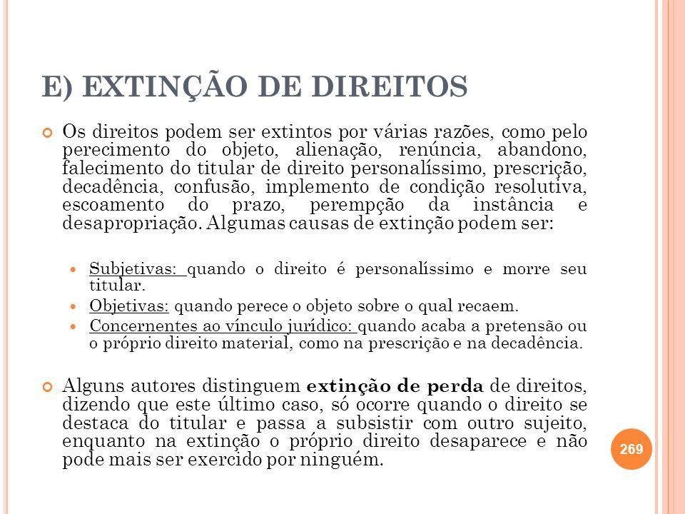 E) EXTINÇÃO DE DIREITOS Os direitos podem ser extintos por várias razões, como pelo perecimento do objeto, alienação, renúncia, abandono, falecimento