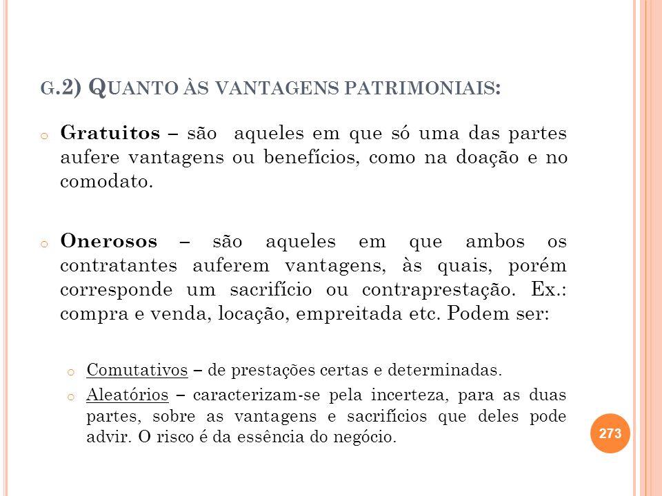 G.2) Q UANTO ÀS VANTAGENS PATRIMONIAIS : o Gratuitos – são aqueles em que só uma das partes aufere vantagens ou benefícios, como na doação e no comoda