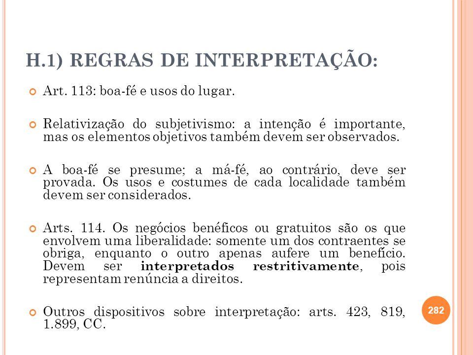 H.1) REGRAS DE INTERPRETAÇÃO: Art. 113: boa-fé e usos do lugar. Relativização do subjetivismo: a intenção é importante, mas os elementos objetivos tam