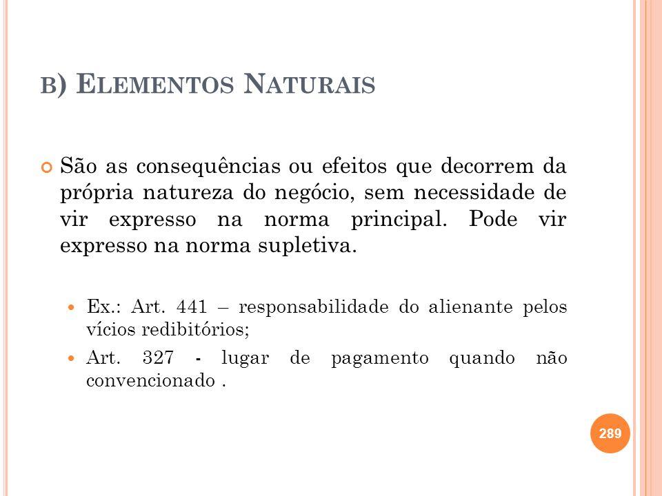 B ) E LEMENTOS N ATURAIS São as consequências ou efeitos que decorrem da própria natureza do negócio, sem necessidade de vir expresso na norma princip
