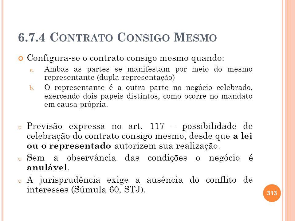 6.7.4 C ONTRATO C ONSIGO M ESMO Configura-se o contrato consigo mesmo quando: a. Ambas as partes se manifestam por meio do mesmo representante (dupla