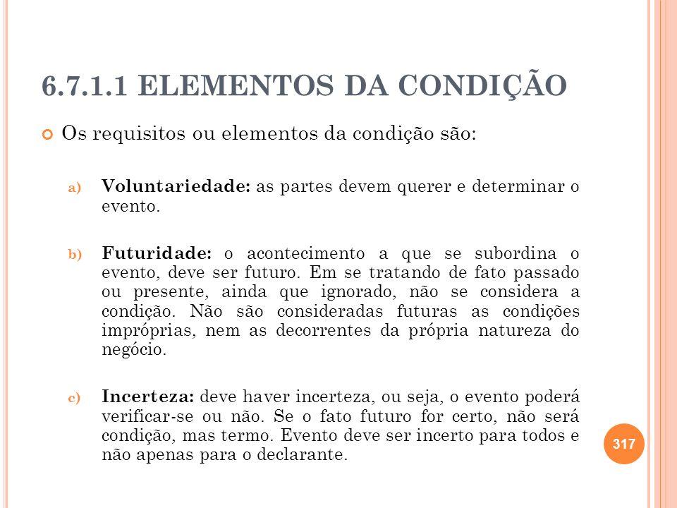6.7.1.1 ELEMENTOS DA CONDIÇÃO Os requisitos ou elementos da condição são: a) Voluntariedade: as partes devem querer e determinar o evento. b) Futurida