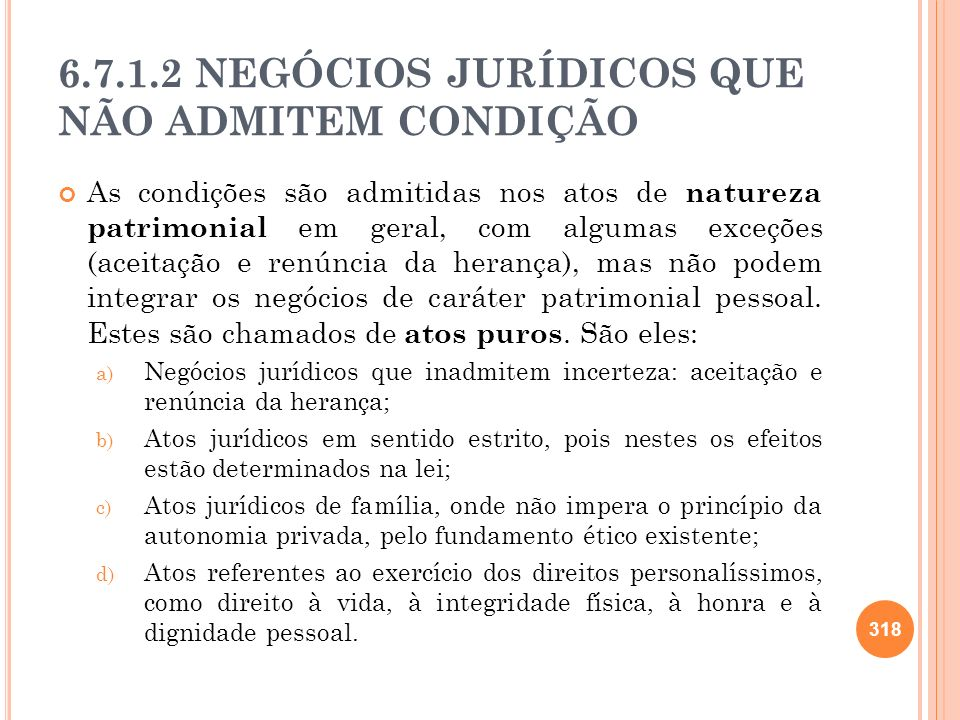 6.7.1.2 NEGÓCIOS JURÍDICOS QUE NÃO ADMITEM CONDIÇÃO As condições são admitidas nos atos de natureza patrimonial em geral, com algumas exceções (aceita