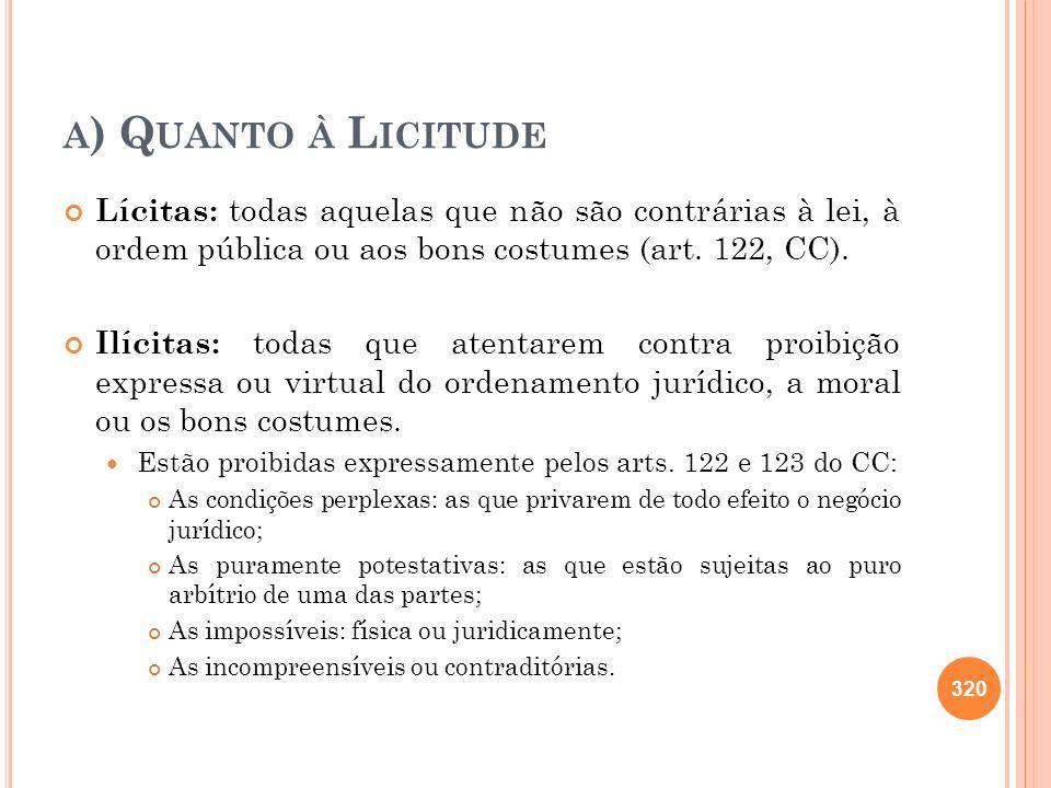A ) Q UANTO À L ICITUDE Lícitas: todas aquelas que não são contrárias à lei, à ordem pública ou aos bons costumes (art. 122, CC). Ilícitas: todas que