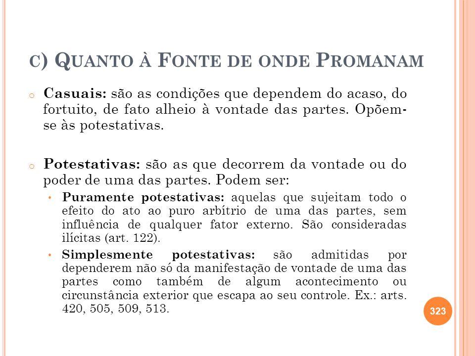 C ) Q UANTO À F ONTE DE ONDE P ROMANAM o Casuais: são as condições que dependem do acaso, do fortuito, de fato alheio à vontade das partes. Opõem- se