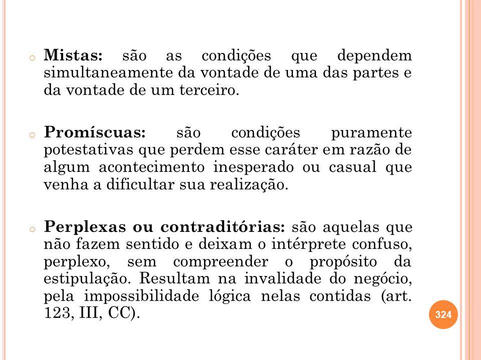 o Mistas: são as condições que dependem simultaneamente da vontade de uma das partes e da vontade de um terceiro. o Promíscuas: são condições purament